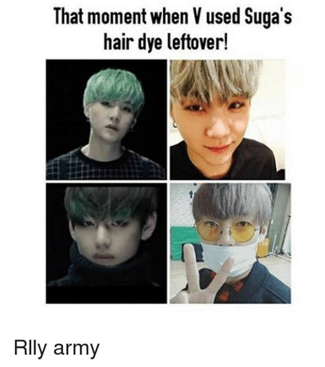 that moment when vused suga s hair dye leftover rlly army