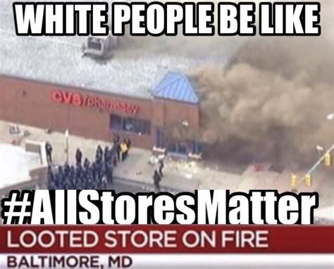 Riot Meme - white people be like 2015 baltimore riots know your meme