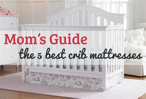 Mom S Guide 2018 The 5 Best Crib Mattresses For Safe Crib Mattress Buying Guide