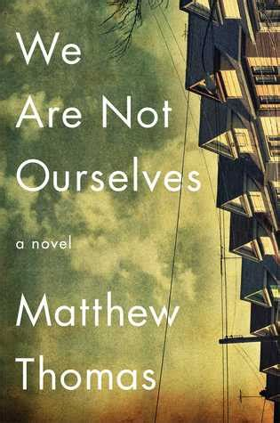 not a novel books we are not ourselves by matthew reviews