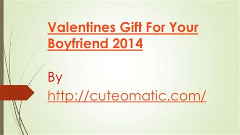 what do you get your bf for valentines day valentines gift for your boyfriend 2014