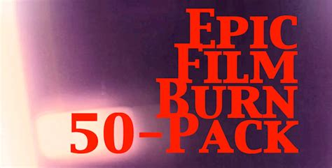 epic film burns epic film burn 50 pack by markloonen videohive