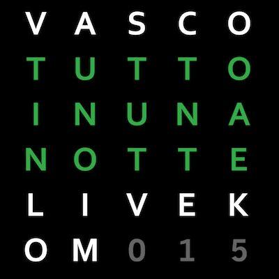 vasco kom 015 tutto in una notte live kom 015 vasco album