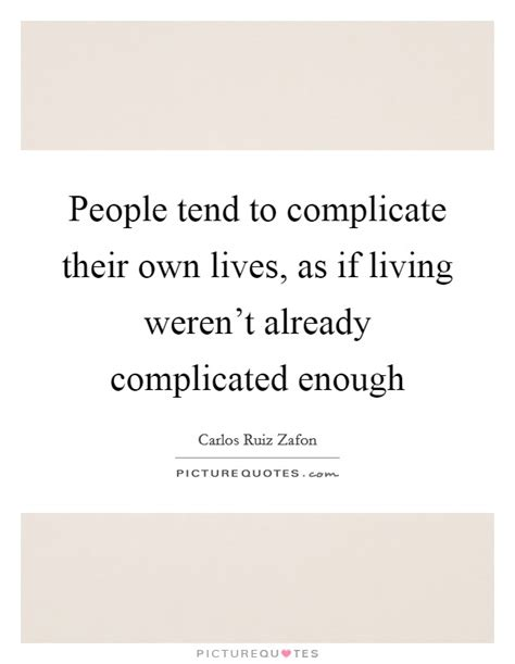 As If Dating Werent Complicated Enough Dating by Tend To Complicate Their Own Lives As If Living