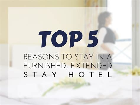 five luxurious reasons to stay top 5 reasons to stay in a furnished extended stay hotel