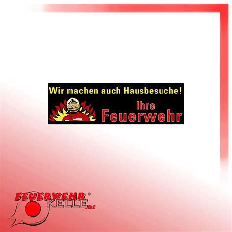 Aufkleber Machen by Feuerwehr Aufkleber Quot Wir Machen Hausbesuche Quot Feuerwehrkelle