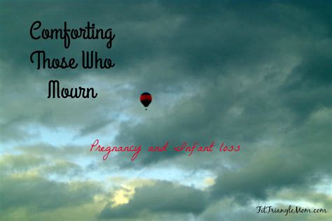 Comfort To Those Who Mourn by Comforting Those Who Mourn The Loss Of A Baby