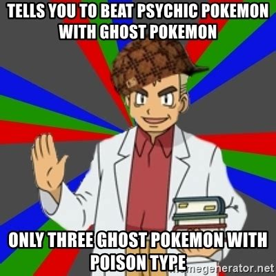 Psychic Meme - tells you to beat psychic pokemon with ghost pokemon only