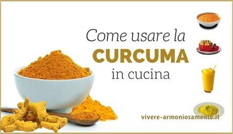 uso della curcuma in cucina uso della curcuma in cucina depurarsi in modo naturale