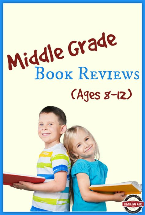 for ages 8 12 thinking middle grade ages 8 12 book reviews