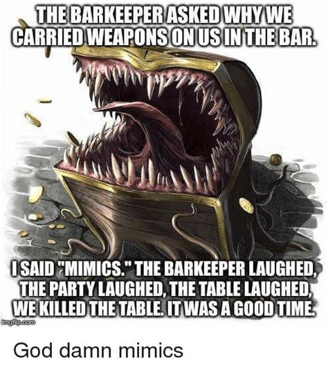 the laughed the barkeeper asked why we carriedweaponsonussinthebar said mimics the