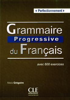grammaire progressive du francais livre grammaire progressive du fran 231 ais perfectionnement avec 600 exercices messageries adp
