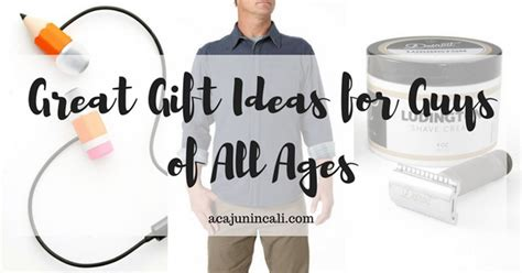 great gifts for great gift ideas for guys of all ages a cajun in cali