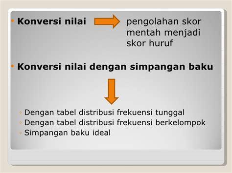 membuat tabel distribusi frekuensi berkelompok konversi nilai dgn simpangan baku
