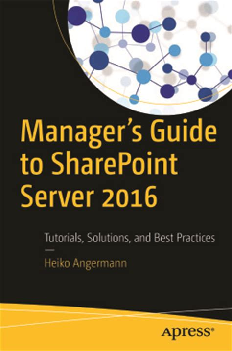 managerâ s guide to sharepoint server 2016 tutorials solutions and best practices books angermann h manager s guide to sharepoint server 2016