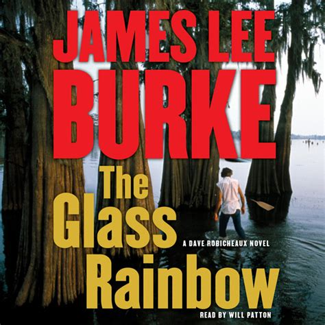 robicheaux a novel books the glass rainbow audiobook by burke will