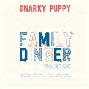 Snarky Puppy Snarky Puppy Family Dinner Volume 1 Spellbindingmusic