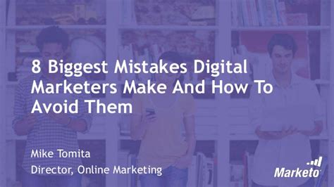 8 Mistakes Make When by 8 Mistakes Digital Marketers Make And How To Avoid