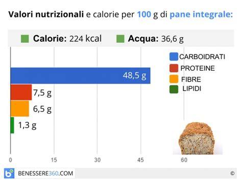 alimenti calorie per 100 grammi pane integrale calorie valori nutrizionali benefici e