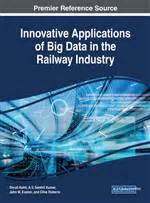 innovative applications of big data in the railway industry advances in civil and industrial engineering books igi global international publisher of information science
