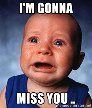 I Will Miss You Meme - we will miss you meme memes