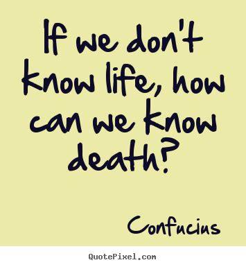 Confucius picture quotes - If we don't know life, how can ...