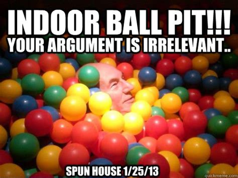 Ball Pit Meme - indoor ball pit your argument is irrelevant spun