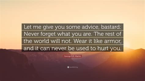 Let Me Give You Some Advice Try To Approach Things - george r r martin quote let me give you some advice