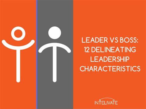 leader vs boss 12 defining characteristics of a leader intelivate leader vs boss 12 delineating characteristics of a leader