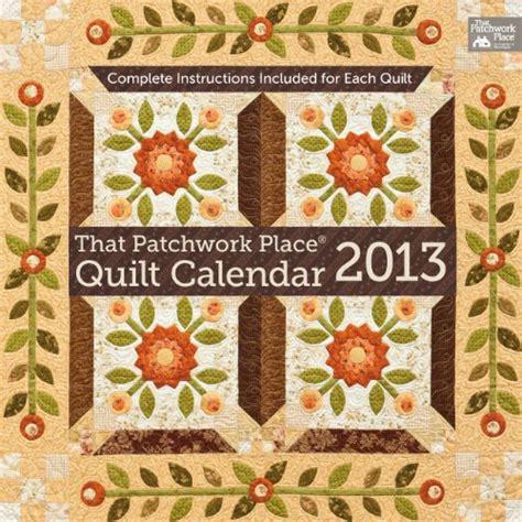 Martingale That Patchwork Place - that patchwork place quilt calendar 2013 martingale