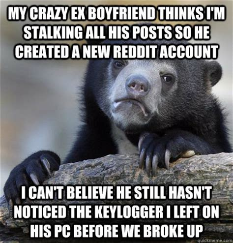 Crazy Ex Meme - my crazy ex boyfriend thinks i m stalking all his posts so