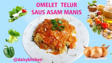 cara membuat omlet telur gulung cara membuat omelet telur spesial saus asam manis youtube