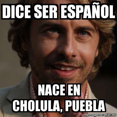 Memes Del 5 De Mayo - meme personalizado dice ser espa 241 ol nace en cholula