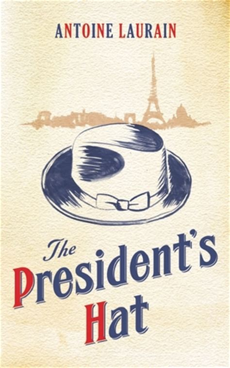 the presidents hat the president s hat by antoine laurain reviews discussion bookclubs lists