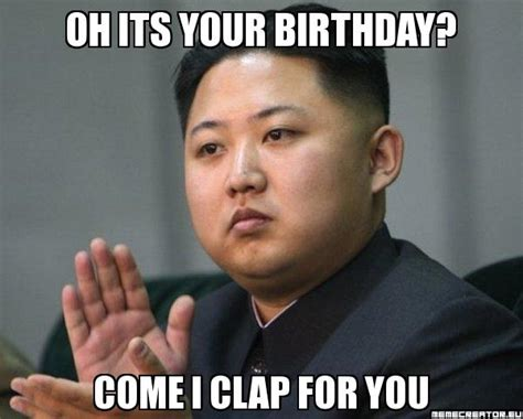 Best Funny Birthday Memes - come i clap funny happy birthday meme