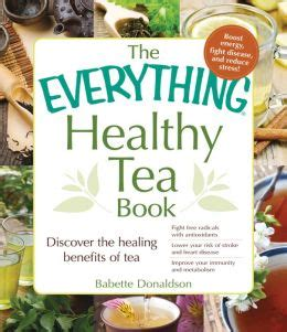 the healing powers of tea books the everything healthy tea book discover the healing