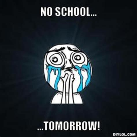 No School Tomorrow Meme - no school meme kappit