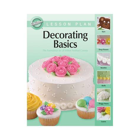 Wilton Cake Decorating Classes Uk by Wilton Decorating Basics Lesson Plan Book Publication Cake