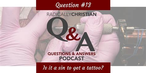 is it a sin to have a tattoo q a 13 is it a to get a radically christian