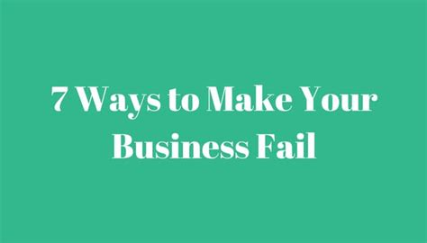 7 Ways To Make Your by 7 Ways To Make Your Business Fail