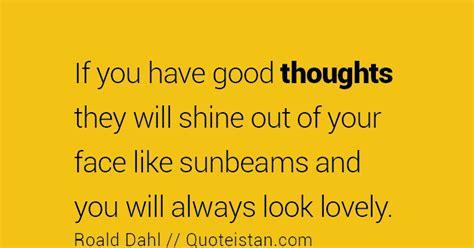if you ve thought about if you have good thoughts they will shine out of your