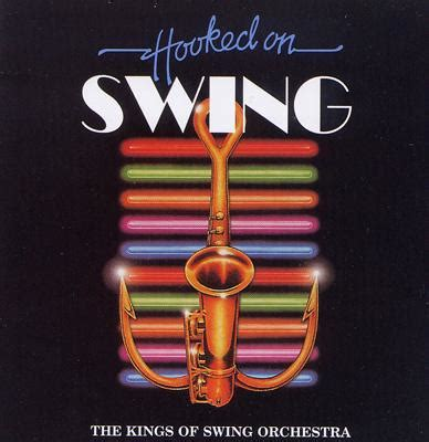 who was known as the king of swing hooked on swing kings of swing orchestra hmv books