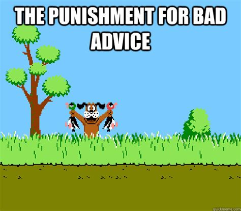 Advice Memes - the punishment for bad advice mallard hunting dog