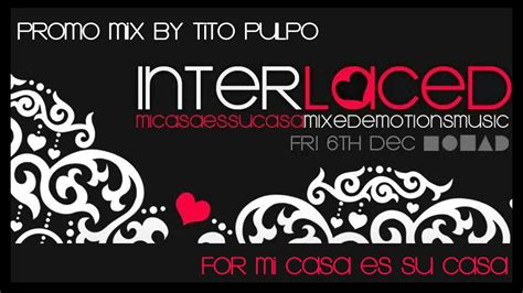 play some house music one night at mi casa promo mix for interlaced mi casa es su casa m e m tito