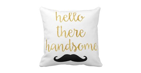 Hello There Handsome Pillow by Hello There Handsome Pillow Zazzle
