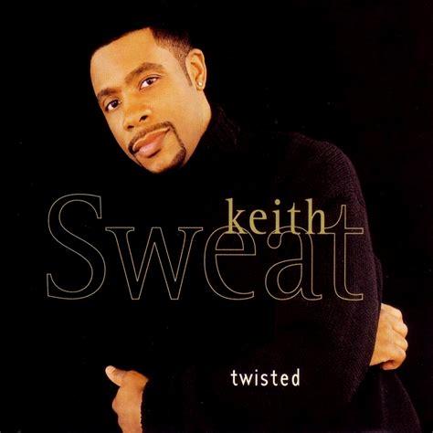 my lyrics keith sweat keith sweat twisted lyrics genius lyrics