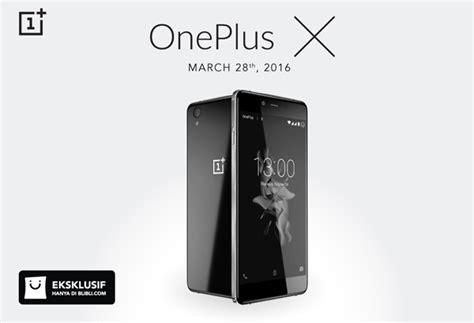 blibli oneplus oneplus x resmi berlabuh di indonesia kapan dijualnya