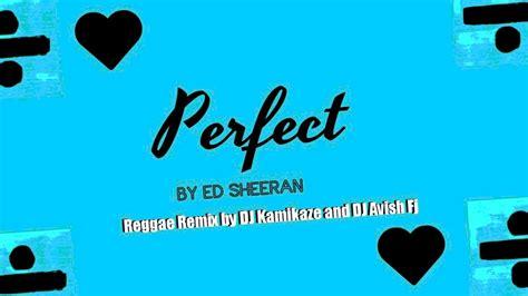 ed sheeran perfect genre download lagu ed sheeran perfect reggae remix mp3 girls