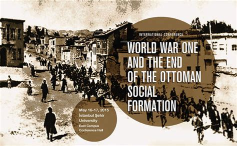 The Ottoman Society world war i and its effects on ottoman society to be discussed in international conference