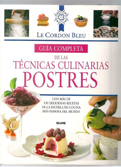 le cordon bleu guia 8498011108 guia completa de las tecnias culinarias postres culinario le cordon bleu y postres